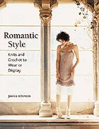 Romantic style : knits and crochet to wear or display