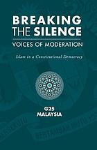 BREAKING THE SILENCE : Voices of Moderation: Islam in a Constitutional Democracy.