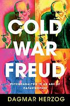 Cold War Freud : Psychoanalysis in an Age of Catastrophes.