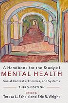 A handbook for the study of mental health : social contexts, theories, and systems
