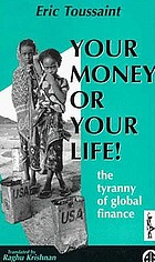 Your money or your life! : the tyranny of global finance