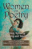 Women on poetry : writing, revising, publishing and teaching.