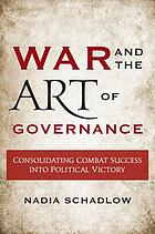 War and the art of governance : consolidating combat success into political victory