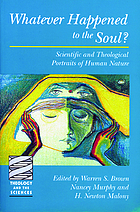 Whatever happened to the soul? : scientific and theological portraits of human nature