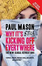 Why it's still kicking off everywhere : the new global revolutions