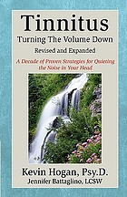 Tinnitus : turning the volume down : a decade of specific proven strategies for quieting the noise in your head