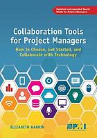 Collaboration tools for project managers : how to choose, get started, and collaborate with technology