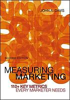 Measuring Marketing : 110+ Key Metrics Every Marketer Needs