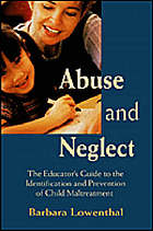 Abuse and Neglect: The Educator's Guide to the Identification and Prevention of Child Maltreatment cover image