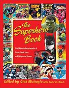 The superhero book : the ultimate encyclopedia of comic-book icons and Hollywood heroes