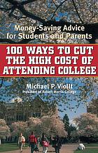 100 Ways to Cut the High Cost of Attending College : Money-Saving Advice for Students and Parents.