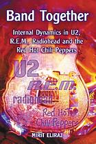 Band together : internal dynamics in U2, R.E.M., Radiohead, and the Red Hot Chili Peppers
