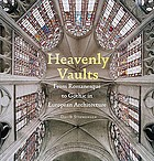 Heavenly vaults : from Romanesque to Gothic in European architecture