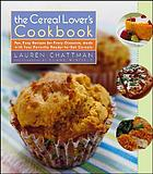 The cereal lover's cookbook : fun, easy recipes for every occasion, made with your favorite ready-to-eat cereals