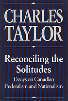 Reconciling the solitudes : essays on Canadian federalism and nationalism