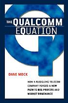 The Qualcomm equation : how a fledgling Telecom company forged a new path to big profits and market dominance
