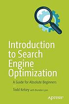 Introduction to search engine optimization : a guide for absolute beginners