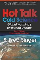Hot talk, cold science : global warming's unfinished debate
