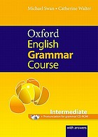 Oxford English grammar course : intermediate : a grammar practice book for intermediate and upper-intermediate students of English : with answers