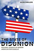 The state of disunion : regional sources of modern American partisanship