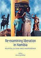 Re-examining liberation in Namibia : political culture since independence