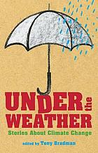 Under the weather : stories about climate change