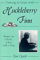 Coming to grips with Huckleberry Finn : essays on a book, a boy, and a man