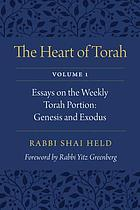 The Heart of Torah, Volume 1 : Essays on the Weekly Torah Portion: Genesis and Exodus.
