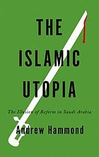The Islamic utopia : the illusion of reform in Saudi Arabia
