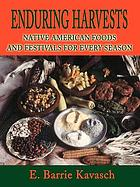 Enduring harvests : native American foods and festivals for every season