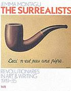 The surrealists : revolutionaries in art & writing, 1919-35
