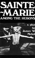 Sainte-Marie among the Hurons : a play