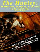 The Hunley : submarines, sacrifice, & success in the Civil War