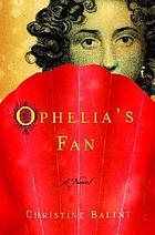 Ophelia's fan : a novel