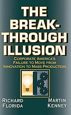 The breakthrough illusion : corporate America's failure to move from innovation to mass production