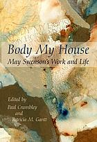 Body my house : May Swenson's work and life