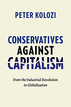 Conservatives against capitalism : from the Industrial Revolution to globalization