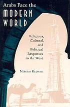 Arabs face the modern world : religious, cultural, and political responses to the West