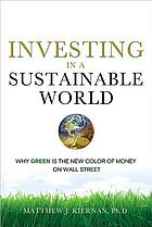 Investing in a sustainable world : why GREEN is the new color of money on Wall Street