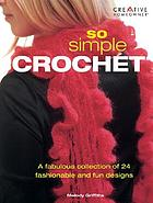 So simple crochet : a fabulous collection of 24 fashionable and fun designs