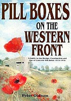 Pill boxes on the western front : a guide to the design, construction and use of concrete pill boxes, 1914-1918