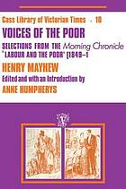 Voices of the poor: selections from the Morning Chronicle 'Labour and the poor' (1849-1850);