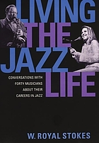 Living the jazz life : conversations with forty musicians about their careers in jazz