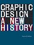Graphic design : a new history by  Stephen Eskilson