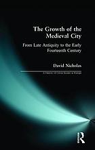 The growth of the medieval city : from late antiquity to the early fourteenth century