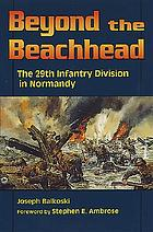 Beyond the beachhead : the 29th Infantry Division in Normandy