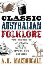 Classic Australian folklore : two centuries of tales, epics, ballads, myths and legends
