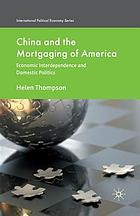 China and the mortgaging of America : economic interdependence and domestic politics