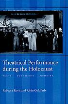 Theatrical performance during the Holocaust : texts, documents, memoirs