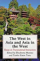 The West in Asia and Asia in the West : essays on transnational interactions